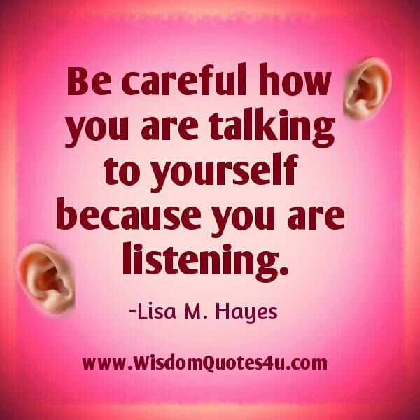 Be careful how you talking to yourself