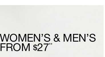 WOMEN'S & MEN'S FROM $27**