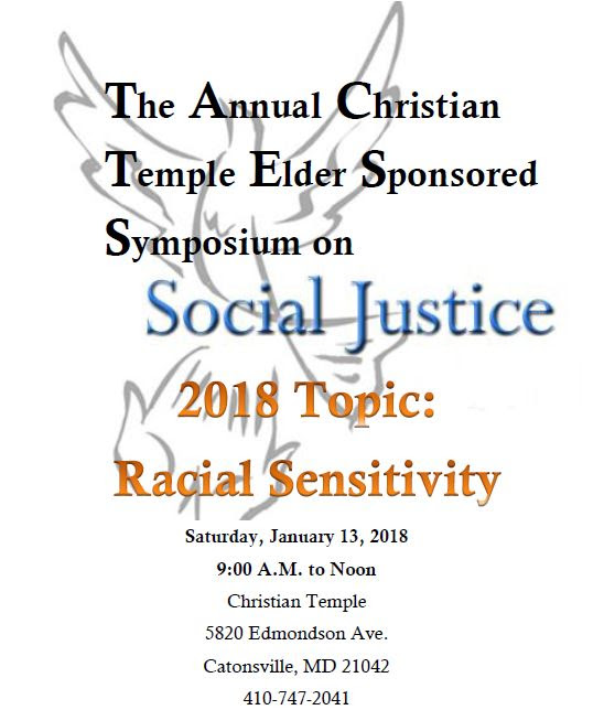 Symposium on Racial Sensitivity The Annual Christian Temple Elder Sponsored Symposium on Social Justice 2018 Topic: Racial Sensitivity Saturday, January 13, 2018 9:00 A.M. to Noon Christian Temple 5820 Edmondson Ave. Catonsville, MD 21042 410-747-2041