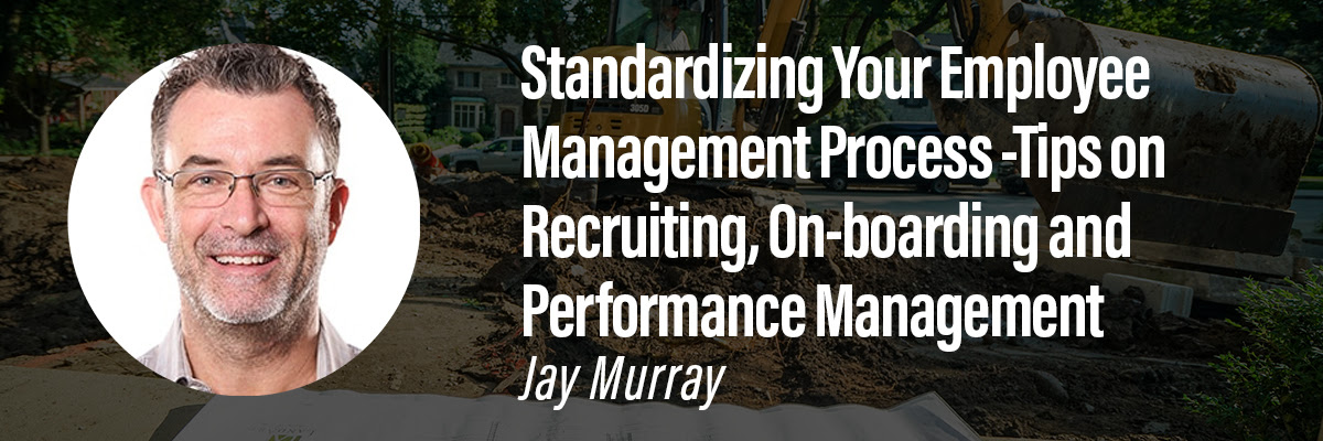 Standardizing Your Employee Management Process -Tips on Recruiting, On-boarding and Performance Management