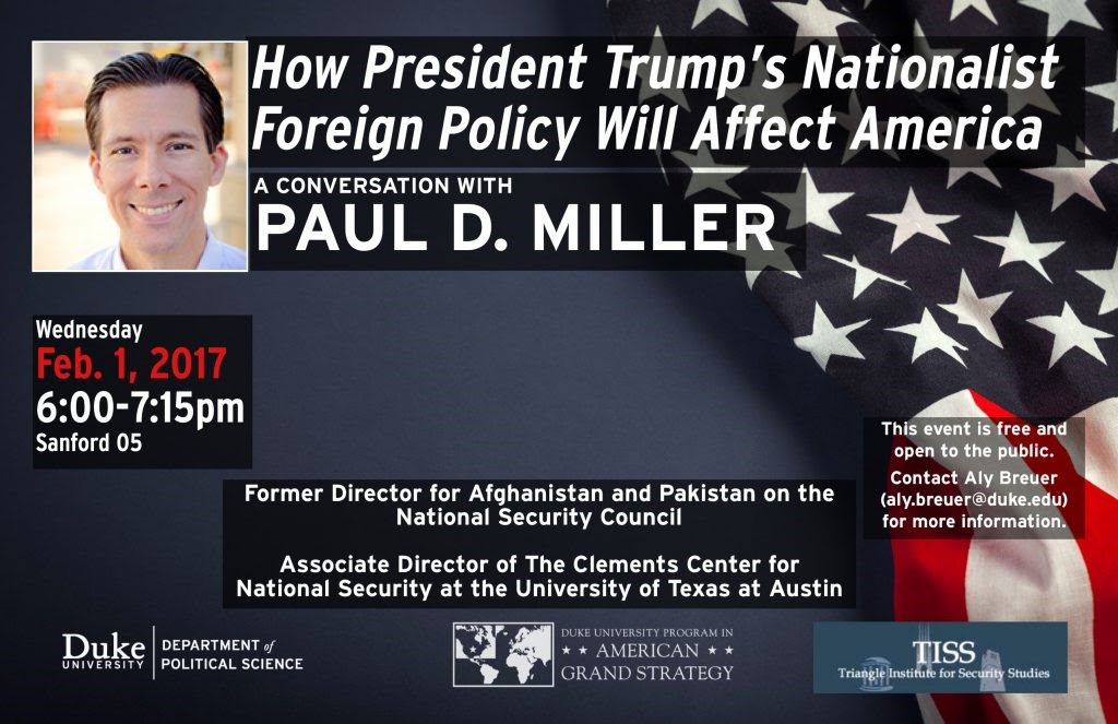 """How President Trump's Nationalist Foreign Policy Will Affect America"" A Conversation with Paul D. Miller @ Room 05, Sanford School of Public Policy 