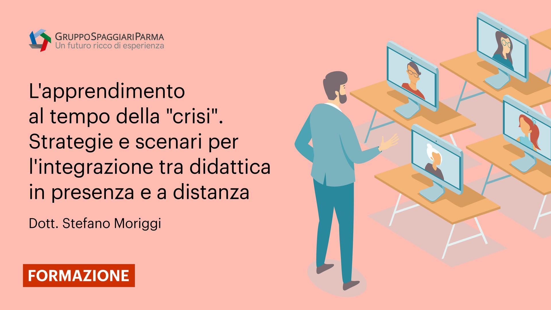 L'apprendimento al tempo della ''crisi''. Strategie e scenari per l'integrazione tra didattica in presenza e a distanza - Dott. Stefano Moriggi