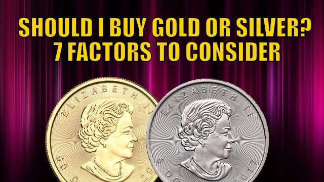 Should You Buy Gold or Silver? 7 Factors to Consider in Gold vs Silver