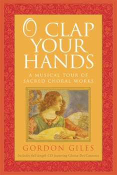 O Clap Your Hands: A Musical Tour of Sacred Choral Works