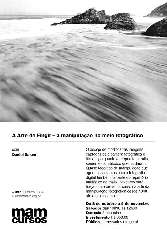 A Arte de FIngir - a manipulação no meio fotográfico com Daniel Salum. De 08 de outubro a 05 de novembro. Sábado das 10h30 às 12h30. Duração 5 encontros.
