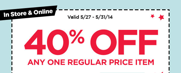 In Store & Online - Valid 5/27 - 5/31/14. 40% OFF ANY ONE REGULAR PRICE ITEM