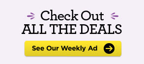 Check Out ALL THE DEALS - See Our Weekly Ad