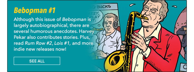 Bebopman #1 Although this issue of Bebopman is largely autobiographical, there are several humorous anecdotes. Harvey Pekar also contributes stories. Plus, read *Rum Row #2*, *Lois* and more indie new releases now! See All