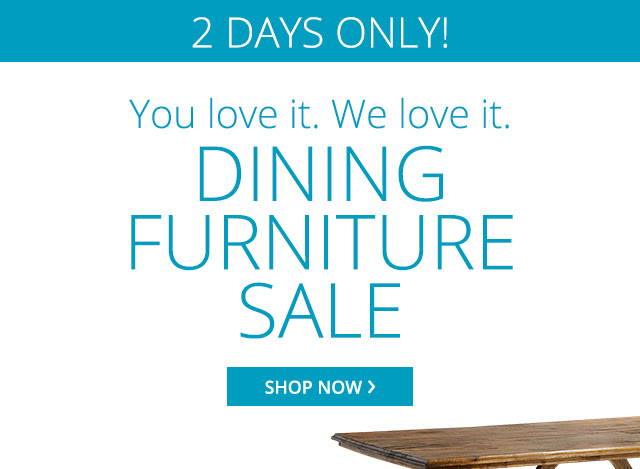 2 Days only, Dining furniture sale. Shop now.