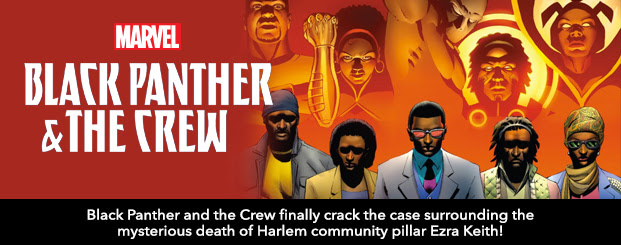BLACK PANTHER AND THE CREW	 #6 Black Panther and the Crew finally crack the case surrounding the mysterious death of Harlem community pillar Ezra Keith!