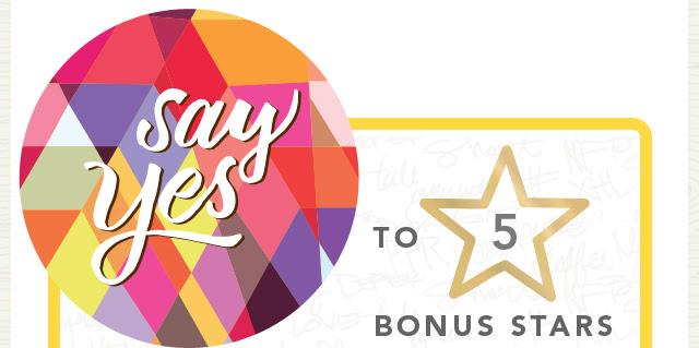 Say Yes to 5 Bonus Stars