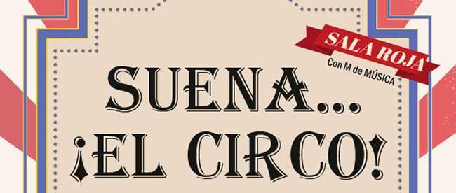 Suena.. ¡El Circo! . Sala Roja. Con M de Música