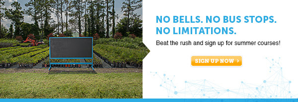 No Bells. No Bus Stops. No Limitations. Beat the rush and sign up for summer courses!