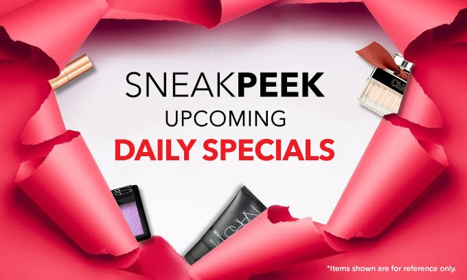 SNEAK PEEK! UPCOMING DAILY SPECIALS. *Items shown are for reference only.