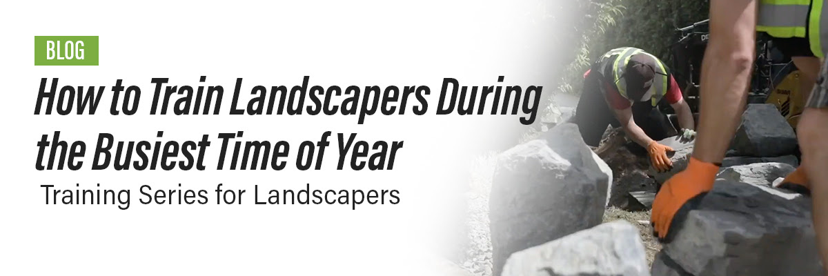 How to train landscapers during the busiest time of year
