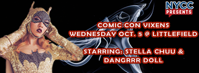 NYCC Presents Comic Con Vixens Wednesday, October 5 at Littlefield Starring: Stella Chuu and Dangrrr Doll