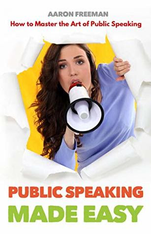 Public Speaking Made Easy  How to Master the Art of Public Sp... by Aaron Freeman