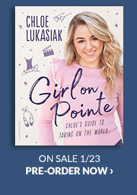 Girl on Pointe: Chloe's Guide to Taking on the World by Chloe Lukasiak, Nancy Ohlin (Contribution by) ON SALE 1/23   PRE-ORDER NOW