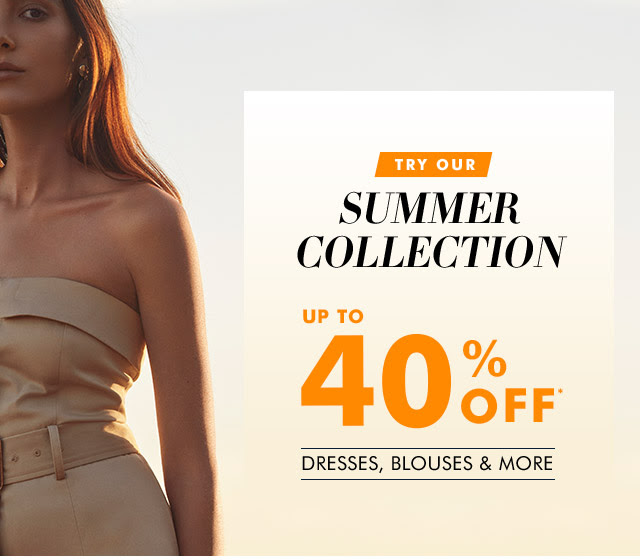 TRY OUR SUMMER COLLECTION | UP TO 40% OFF*