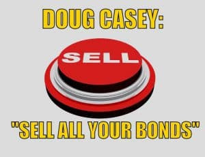 "Doug Casey: ""Sell All Your Bonds"""