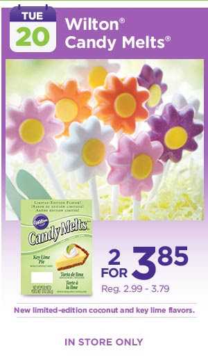 TUE: 20 - Wilton® Candy Melts® 2 FOR 3.85, Reg. 2.99 - 3.79. New limited-edition coconut and key lime flavors. IN STORE ONLY