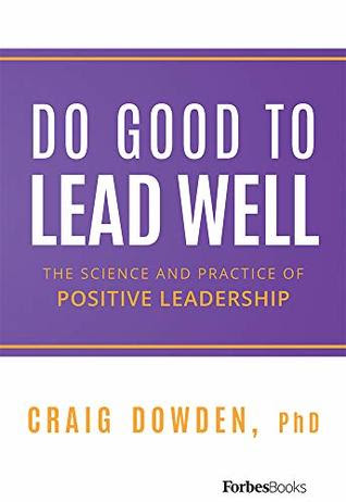 Do Good To Lead Well by Craig Dowden PhD
