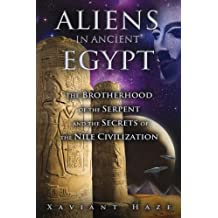 Aliens in Ancient Egypt: The Brotherhood of the Serpent and the Secrets of the Nile Civilization