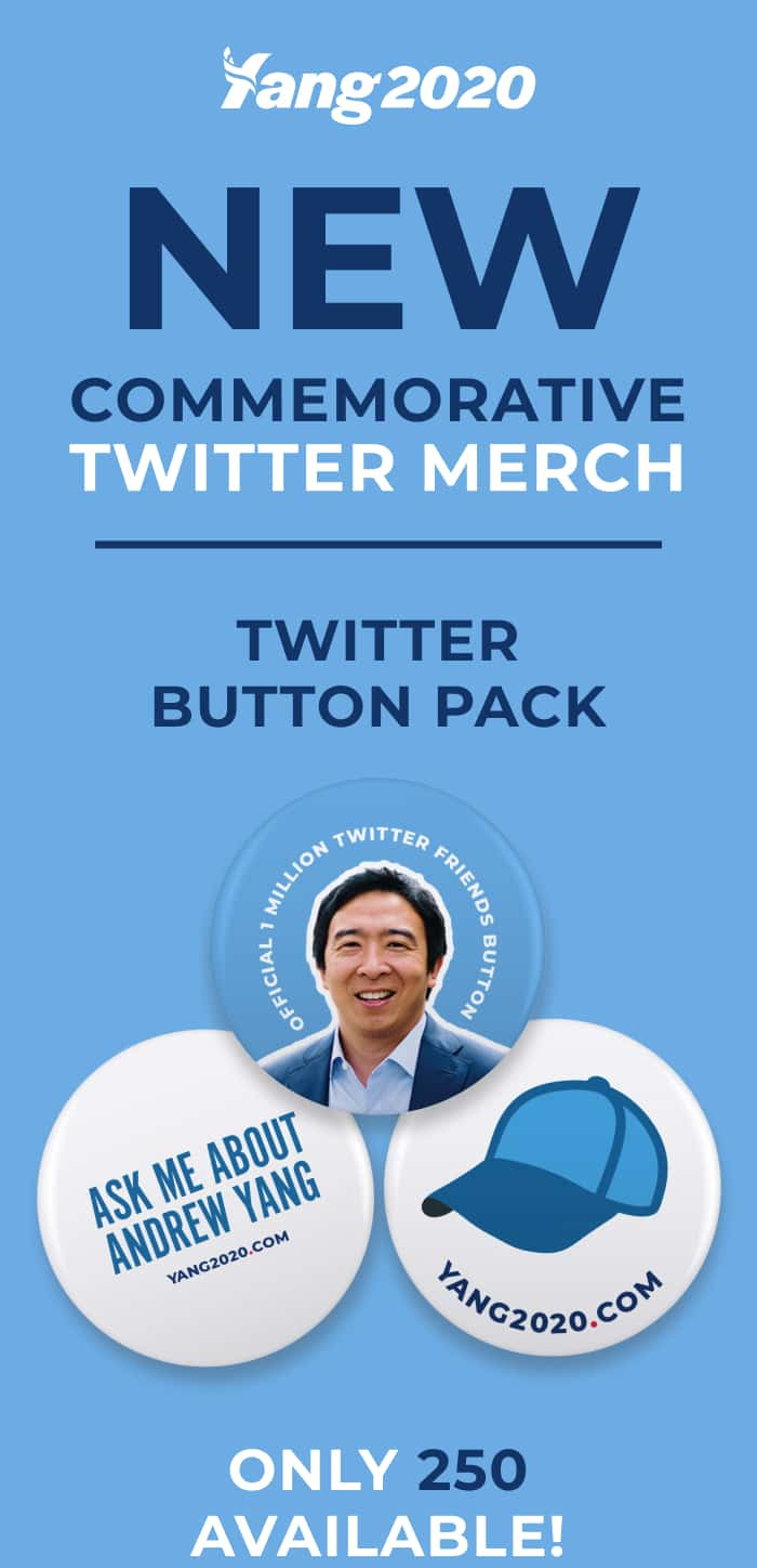 "New commemorative Twitter merch. Twitter button pack. Three buttons. Button 1: Image of Andrew that says ""Official 1 Million Twitter Friends Button"" Button 2: Says ""Ask me about Andrew Yang Yang2020.com"" Button 3: Blue hat with Yang2020.com. Only 250 available!"