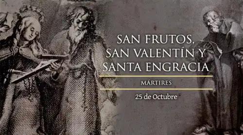 Hoy es fiesta de los mártires San Frutos, Santa Engracia y San Valentín