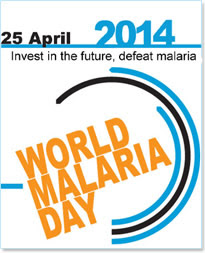 25 April 2014 - Invest in the future, defeat malaria - WORLD MALARIA DAY