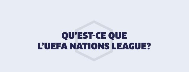 QU'EST-CE QUE L'UEFA NATIONS LEAGUE ?
