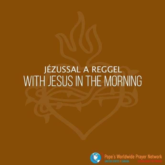 Imádkozzunk a pápával JÉZUSSAL a reggel KEDD
