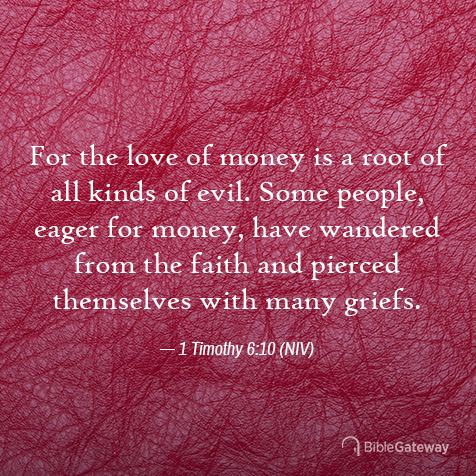Read 1 Timothy 6:10 on Bible Gateway.