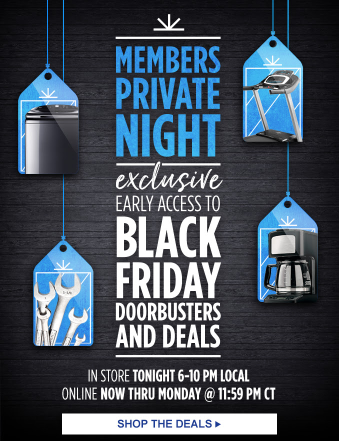 MEMBERS PRIVATE NIGHT exclusive EARLY ACCESS TO BLACK FRIDAY DOORBUSTERS AND DEALS | IN STORE TONIGHT 6 - 10 PM LOCAL | ONlINE NOW THRU MONDAY @ 11:59 PM CT | SHOP THE DEALS