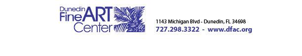 Dunedin Fine Art Center  1143 Michigan Boulevard  Dunedin, Florida 34698  Tel. 727.298.3322  Fax. 727.298.3326