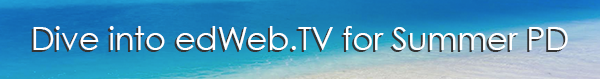 Dive into edWeb.TV for Summer PD