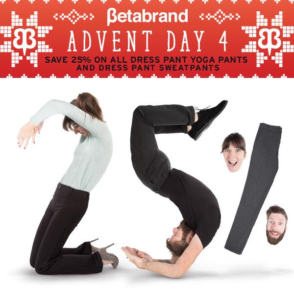 Advent Day 4: Save 25% on all Dress Pant Yoga Pants & Dress Pant Sweatpants!