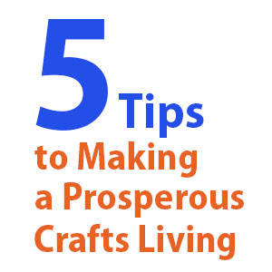 5 Tips to Making a Prosperous Crafts Living