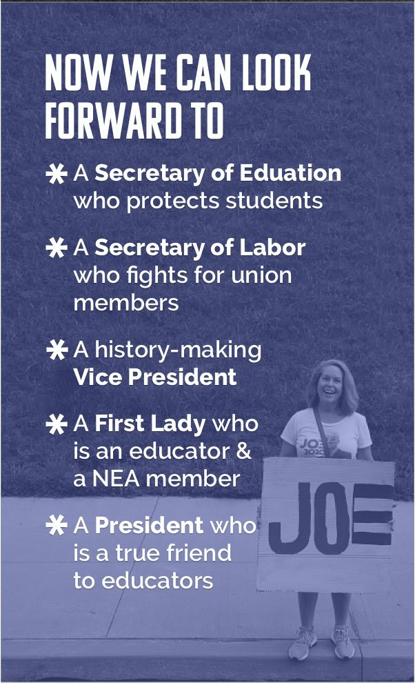 Now we can look forward to a Secretary of Education who protects students, a Secretary of Labor who fights for union members, a history-making Vice President, a First Lady who is an educator & a NEA member, a President who is a true friend to educators.