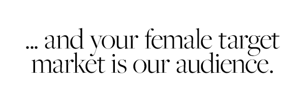 ... and your female target market is our audience.