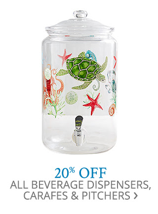 20% off all beverage dispensers, carafes & pitchers.