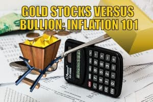 Gold Stocks Versus Bullion: Inflation 101