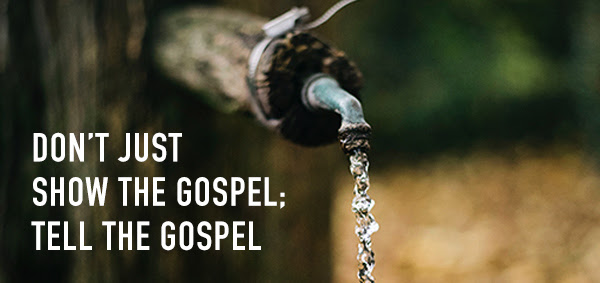 Don't Just Show the Gospel; Tell the Gospel
