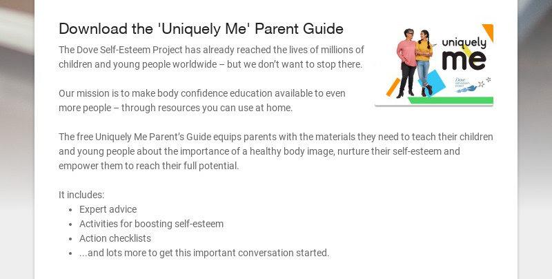 Download the 'Uniquely Me' Parent Guide The Dove Self-Esteem Project has already reached the...