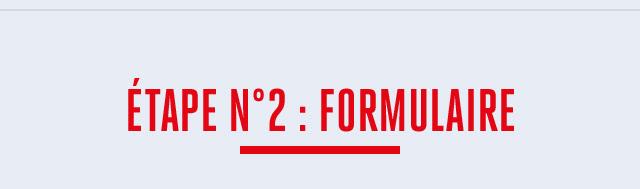 ETAPE N2 : FORMULAIRE