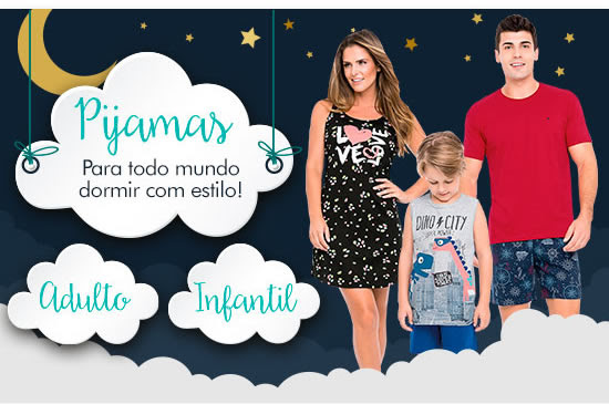 Pijamas para todo mundo dormir com estilo!