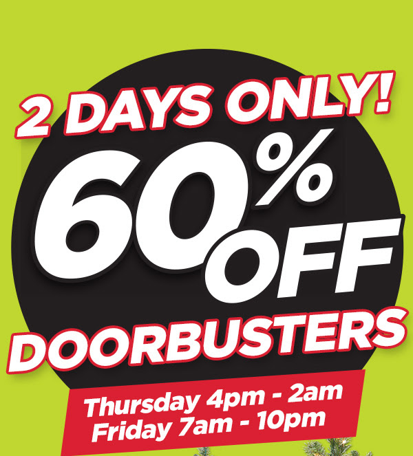 2 DAYS ONLY! 60% OFF DOORBUSTERS