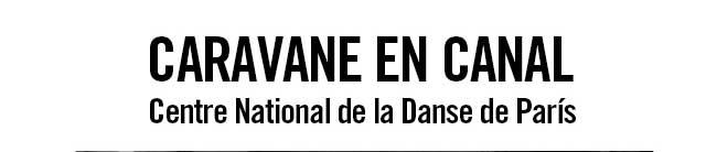 Caravene en Canal. Centre National de la Danse de París