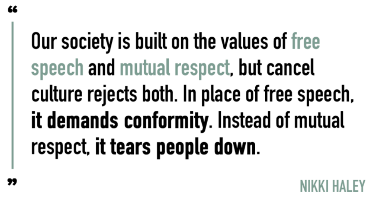 """Nikki Haley: """"Our society is built on the values of free speech and mutual respect, but cancel culture rejects both. In place of free speech, it demands conformity. Instead of mutual respect, it tears people down."""""""